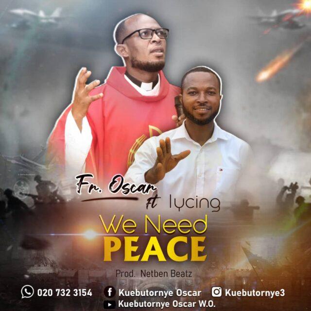 Fr. Oscar - We Need Peace Ft Iycing