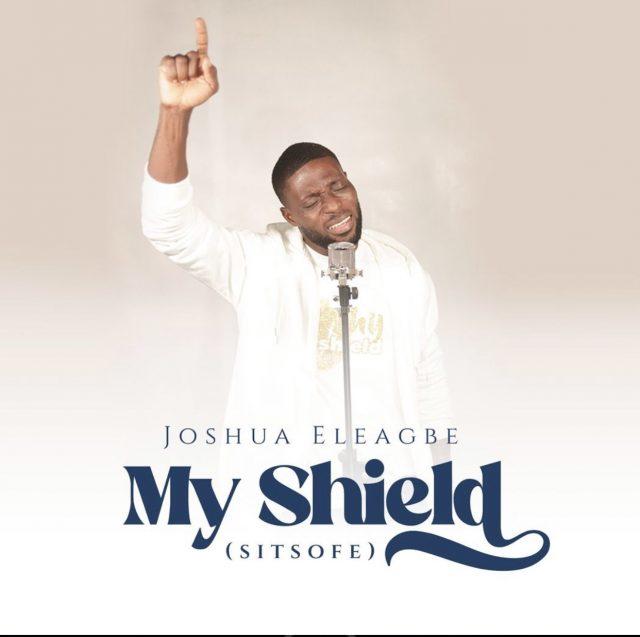 Joshua Eleagbe - My Shield (Sitsofe)